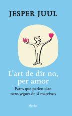 l art de dir no, per amor: pares que parlen clar nens segurs de s i mateixos jesper juul 9788425428654