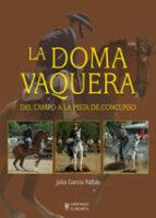 la doma vaquera: del campo a la pista de concurso-julia garcia rafols-9788425517754