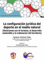 la configuracion juridica del deporte en el medio rural-ignacio jimenez soto-9788429018554