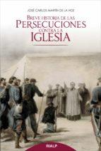 breve historia de las persecuciones contra la iglesia jose carlos martin de la hoz 9788432144554