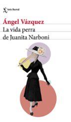 la vida perra de juanita narboni-angel vazquez-9788432232954