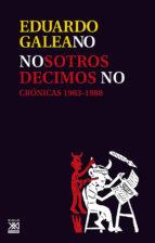 nosotros decimos no: cronicas, 1963 1988 eduardo galeano 9788432306754