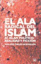 el ala radical del islam: el islam politico: realidad y ficcion waleed saleh alkhalifa 9788432312854