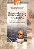 historia del arte en iberoamerica y filipinas: materiales didacti cos i: culturas prehispanicas (con cd rom) miguel angel sorroche cuerva alejandro villalobos perez 9788433832054