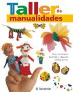 taller de manualidades: ideas creativas para desarrollar la educa cion artistica del niño 9788434227354