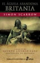 el aguila abandona britania (libro v de quinto licinio cato) simon scarrow 9788435061254