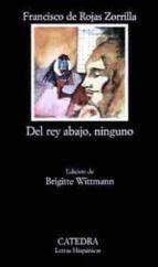 del rey abajo, ninguno (2ª ed.)-francisco de rojas zorrilla-9788437602554