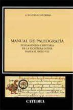 manual paleografia: fundamentos e historia de la escritura latina hasta el siglo viii luis nuñez contreras 9788437612454