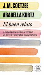 el buen relato: conversaciones sobre la verdad, la ficcion y la terapia psicoanalitica-j. m. coetzee-arabella kurtz-9788439730354