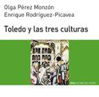 toledo y las tres culturas-olga perez monzon-9788446004554