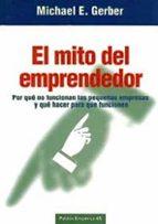 el mito del emprendedor: por que no funcionan las pequeñas empres as  y que hacer para que funcionen-michael e. gerber-9788449303654