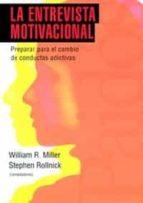 la entrevista motivacional: preparar para el cambio de conductas adictivas (10ª ed.)-stephen rollnick-9788449307454