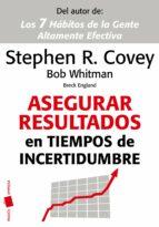 asegurar resultados en tiempos de incertidumbre-stephen r. covey-bob whitman-9788449325854
