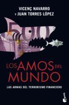 los amos del mundo: las armas del terrorismo financiero-vicenç navarro-juan torres-9788467041354