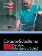 CELADOR-SUBALTERNO: SERVICIO MURCIANO DE SALUD. TEMARIO Y TEST GENERAL