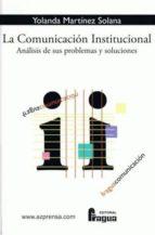 la comunicacion institucional: analisis de sus problemas y soluci ones yolanda martinez solana 9788470741654