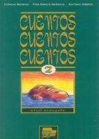 cuentos, cuentos, cuentos 2, nivel avanzado-fina garcia naranjo-antonio hierro-concha moreno-9788471438454