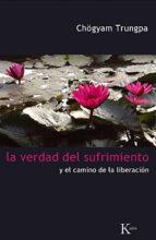 la verdad del sufrimiento: y el camino de la liberacion chogyam trungpa 9788472457454