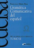 gramatica comunicativa del español ii: de la idea a la lengua francisco matte bon 9788477111054