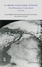 El libro de La apertura internacional de españa: entre el franquismo y democracia, 1953-1986 autor LORENZO DELGADO GOMEZ-ESCALONILLA PDF!