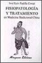 fisiopatologia y tratamiento en medicina tradicional china jose luis padilla corral 9788478131754