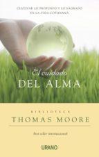 el cuidado del alma: cultivar lo profundo y lo sagrado en la vida cotidiana-thomas moore-9788479536954