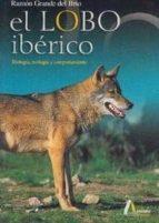 el lobo iberico, biologia, ecologia y comportamiento ramon grande del brio 9788481960754