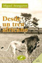 desde un tren africano-miguel aranguren-9788482399454