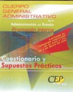 El libro de Cuestionario y supuestos practicos oposiciones cuerpo general adm inistrativo de la administracion del estado (promocion interna) autor VV.AA. DOC!