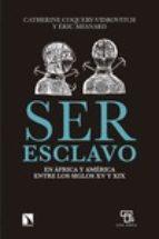 El libro de Ser esclavo en africa y america entre los siglos xv y xix autor CATHERINE COQUERY-VIDROVITCH PDF!