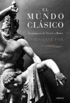 el mundo clasico: la epopeya de grecia y roma (rustica) robin lane fox 9788484329954