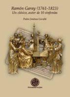 ramon garay (1761-1823) un clasico, autor de 10 sinfonias-pedro jimenez caballe-9788484396154