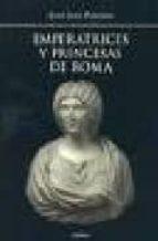 emperatrices y princesas de roma juan luis posadas 9788486115654