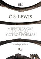 mientras cae la ruina y otros poemas clive staples lewis 9788490559154