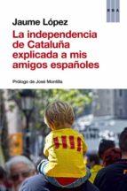 la independencia de cataluña explicada a mis amigos españoles jaume lopez 9788490563854