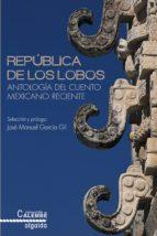 república de los lobos. antología del cuento mexicano reciente (ebook)-9788490672754