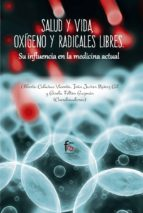 salud y vida, oxigeno y radicales libres: su influencia en la medicina actual-alberto (coord.) cabañas vicente-gisela (coord.) feltes guzman-ivan javier (coord.) nuñez gil-9788491661054