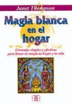 magia blanca en el hogar: formulas simples y efectivas para llena r de magia tu hogar y tu vida-janet thompson-9788492092154