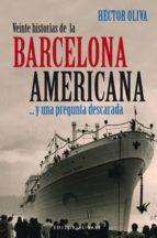 veinte historias de la barcelona americana ...y una pregunta desc arada-hector oliva-9788492437054