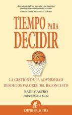 tiempo para decidir: la gestion de la adversidad desde los valore s del baloncesto raul castro 9788492452354
