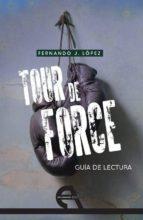 guia de lectura: tour de force-fernando j. lopez-9788492531554