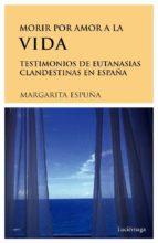 morir por amor a la vida. testimonios de eutanasias en españa (ebook) margarita espuña 9788492545254
