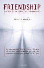 friendship: ¿evidencias de contacto extraterrestre-octavio ortiz-9788492635054