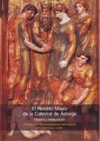 el retablo mayor de la catedral de astorga: historia y restauraci on-9788493116354