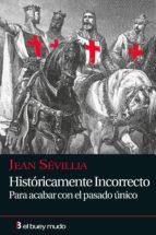 historicamente incorrecto: para acabar con el pasado unico-jean sevillia-9788493741754