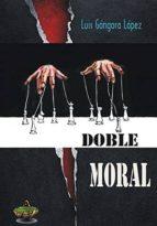 doble moral-luis gongora lopez-9788494323454