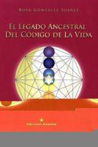 el legado ancestral del codigo de la vida cuando dios nos habla en geometria-rosa gonzalez suarez-9788494357954