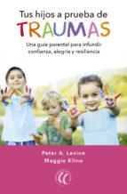 tus hijos a prueba de traumas peter a. levine maggie kline 9788494674754