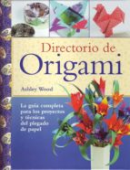 directorio de origami: proyectos y tecnicas de papel ashley wood 9788495376954
