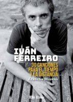 ivan ferreiro: 30 canciones para el tiempo y la distancia-arancha moreno-9788495749154